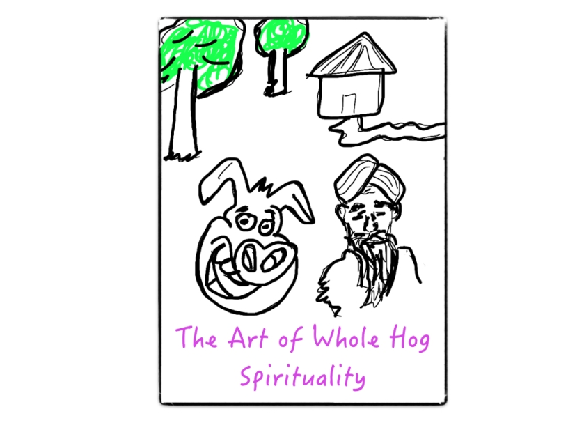The Art of Whole Hog Spirituality